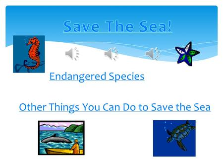 Endangered Species Other Things You Can Do to Save the Sea.
