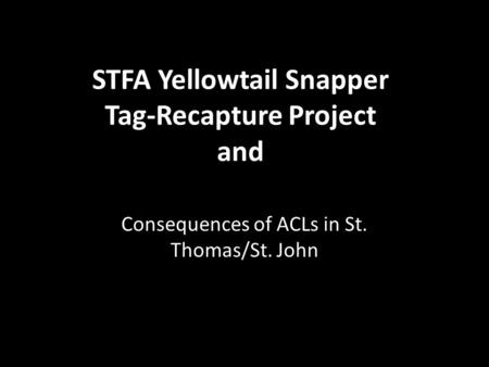 STFA Yellowtail Snapper Tag-Recapture Project and Consequences of ACLs in St. Thomas/St. John.