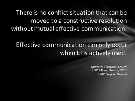 There is no conflict situation that can be moved to a constructive resolution without mutual effective communication. Effective communication can only.