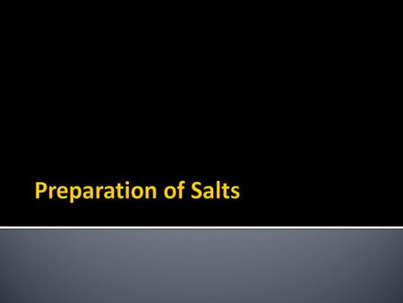 Preparation of Salts.  In a acid-base reaction, a salt is formed when a metallic ion or an ammonium ion replaces one or more hydrogen ions in an acid.