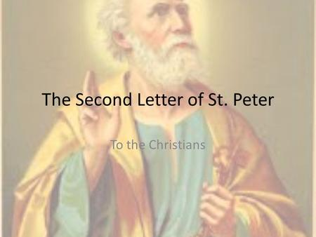 The Second Letter of St. Peter To the Christians.