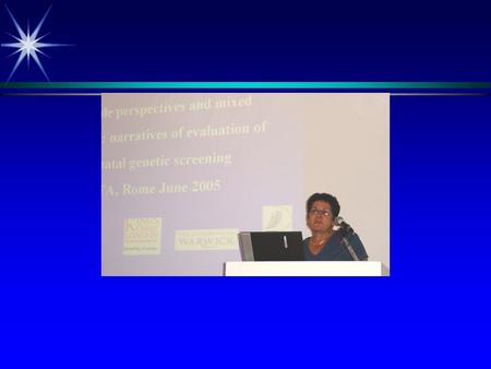 Multiple perspectives and mixed messages: narratives of evaluation of prenatal genetic screening HTA, Rome June 2005.