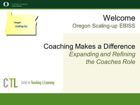 Welcome Oregon Scaling-up EBISS Coaching Makes a Difference Expanding and Refining the Coaches Role Oregon 1.