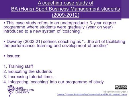  This case study refers to an undergraduate 3-year degree programme where students were gradually (year on year) introduced to a new system of 'coaching'.
