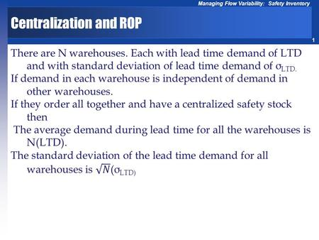 1 Managing Flow Variability: Safety Inventory Centralization and ROP.