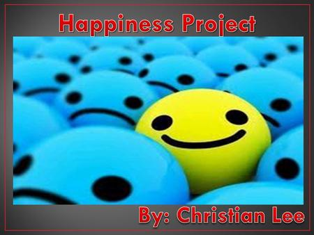 Happiness Project By: Christian Lee.
