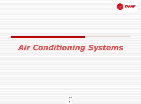 1 as Air Conditioning Systems. 2 as Split Type Air-Cooled Suction Line Liquid Line Condensing Unit (CDU) : Fan Coil Unit (FCU) : MCW,MCX,MCD,MCC,MCV,TTH,TWE,TTV.
