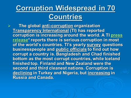 Corruption Widespread in 70 Countries  The global anti-corruption organization Transparency International (TI) has reported corruption is increasing around.
