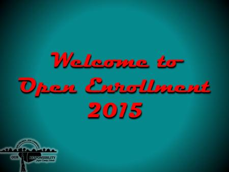 Welcome to Open Enrollment 2015. Benefits Life Dental Health.