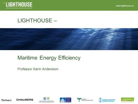 LIGHTHOUSE – www.lighthouse.nu Maritime Energy Efficiency Professor Karin Andersson.