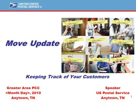 1 Move Update Keeping Track of Your Customers Speaker US Postal Service Anytown, TN Greater Area PCC, 2010 Anytown, TN.