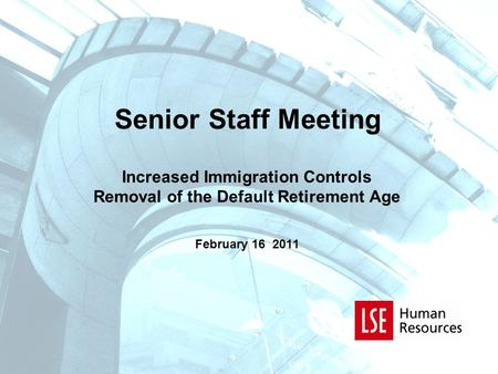 Senior Staff Meeting Increased Immigration Controls Removal of the Default Retirement Age February 16 2011.