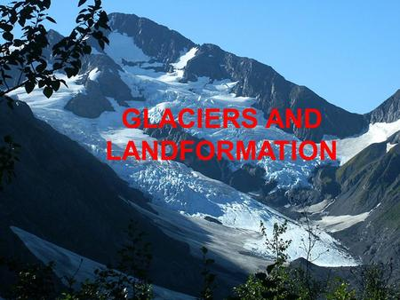 GLACIERS AND LANDFORMATION
