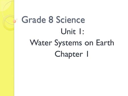 Grade 8 Science Unit 1: Water Systems on Earth Chapter 1.