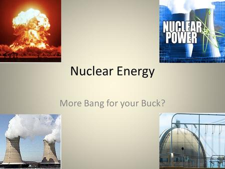 Nuclear Energy More Bang for your Buck?. Is it Green?