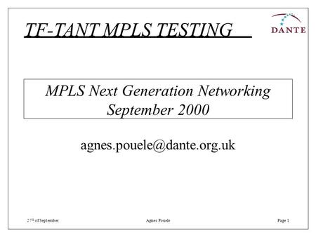 27 th of SeptemberAgnes PouelePage 1 MPLS Next Generation Networking September 2000 TF-TANT MPLS TESTING.