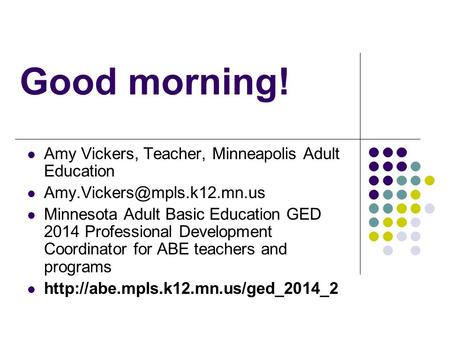 Amy Vickers, Teacher, Minneapolis Adult Education Minnesota Adult Basic Education GED 2014 Professional Development Coordinator.