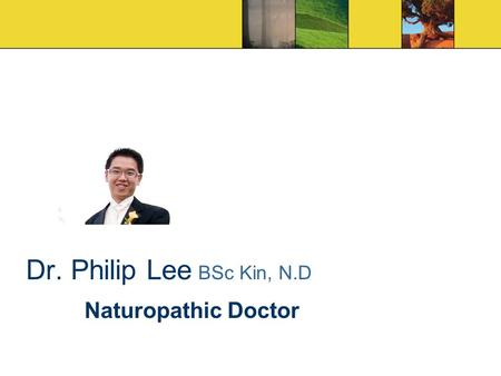Dr. Philip Lee BSc Kin, N.D Naturopathic Doctor. To The Root of Your Problem Naturopathic Medicine Dr. Philip Lee BSc, N.D Dr. Philip K. L Lee Dr. Philip.