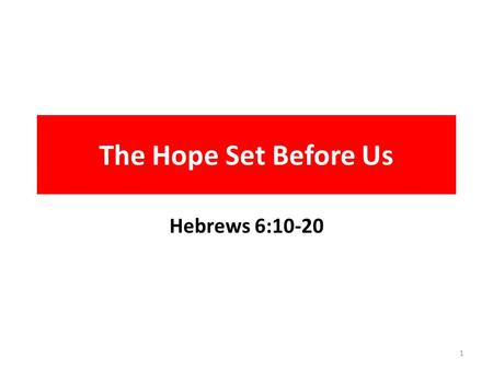 The Hope Set Before Us Hebrews 6:10-20 1. 10 For God is not unrighteous to forget your work and labour of love, which ye have shewed toward his name,
