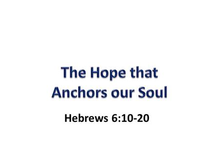 Hebrews 6:10-20. We can drift away (Heb. 2:1) We can become dull of hearing and be sluggish (Heb. 5:11, 6:12)