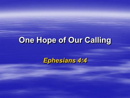 One Hope of Our Calling Ephesians 4:4. 2  JOY & COMFORT  DESPAIR & SORROW  CHRIST BROUGHT HOPE TO A HOPELESS WORLD  JOY & COMFORT  DESPAIR & SORROW.