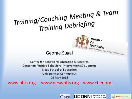 Training/Coaching Meeting & Team Training Debriefing George Sugai Center for Behavioral Education & Research Center on Positive Behavioral Interventions.