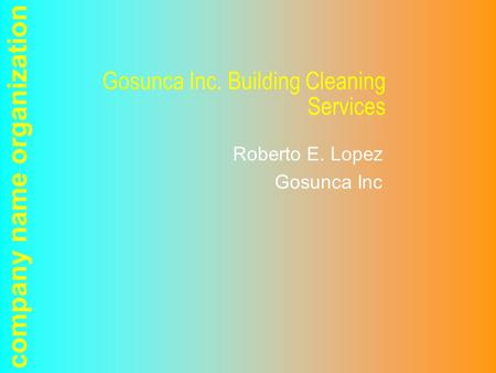 Company name organization Gosunca Inc. Building Cleaning Services Roberto E. Lopez Gosunca Inc.