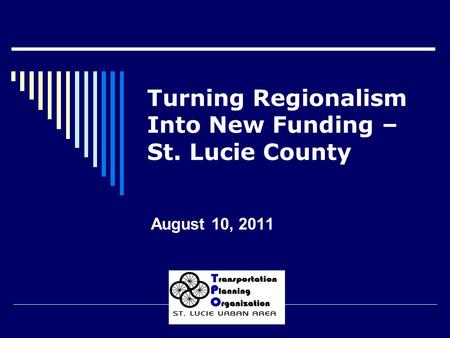 Turning Regionalism Into New Funding – St. Lucie County August 10, 2011.