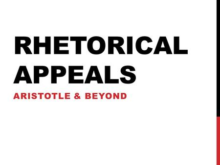 Rhetorical Appeals ARISTOTLE & BEYOND.