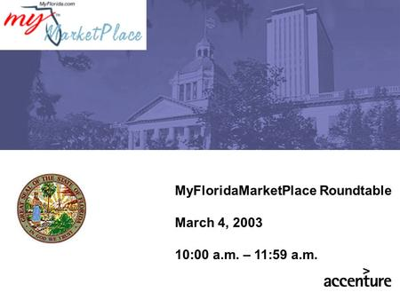 MyFloridaMarketPlace Roundtable March 4, 2003 10:00 a.m. – 11:59 a.m.