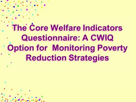 The Core Welfare Indicators Questionnaire: A CWIQ Option for Monitoring Poverty Reduction Strategies.