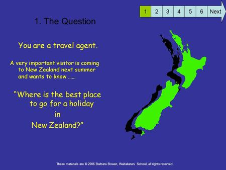 "1. The Question You are a travel agent. A very important visitor is coming to New Zealand next summer and wants to know …… ""Where is the best place to."