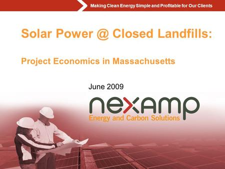 Making Clean Energy Simple and Profitable for Our Clients Page Solar Closed Landfills: Project Economics in Massachusetts June 2009.