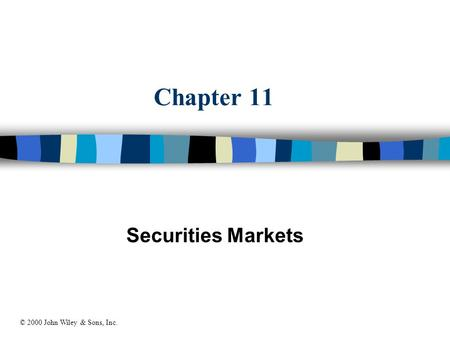 Chapter 11 Securities Markets © 2000 John Wiley & Sons, Inc.