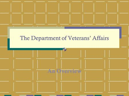 The Department of Veterans' Affairs An Overview.