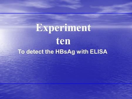 Experiment ten To detect the HBsAg with ELISA. ELISA Enzyme linked immunosorbent assay is a normal and simple means to detect the Ag and Ab of HBV and.