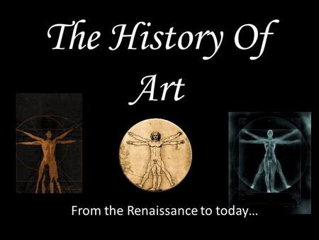The History Of Art From the Renaissance to today… Jonathan Szelsitowski.