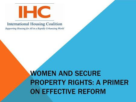 WOMEN AND SECURE PROPERTY RIGHTS: A PRIMER ON EFFECTIVE REFORM.
