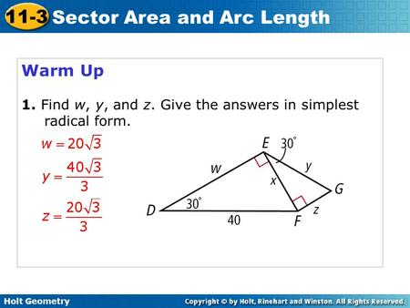 Holt Geometry 11-3 Sector Area and Arc Length Warm Up 1. Find w, y, and z. Give the answers in simplest radical form.