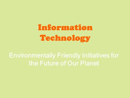 Environmentally Friendly Initiatives for the Future of Our Planet Information Technology.
