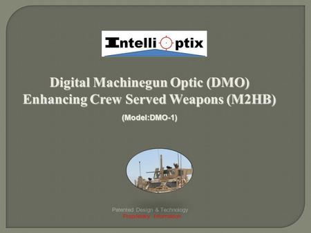 Digital Machinegun Optic (DMO) Enhancing Crew Served Weapons (M2HB) (Model:DMO-1) Patented Design & Technology Proprietary Information.
