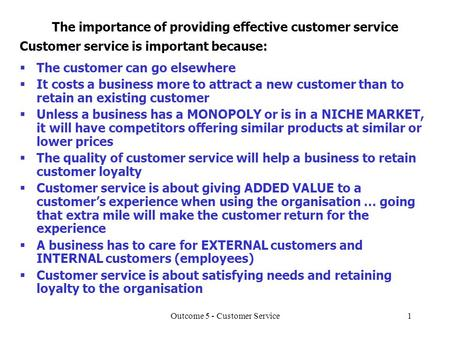 Outcome 5 - Customer Service1 The importance of providing effective customer service Customer service is important because:  The customer can go elsewhere.