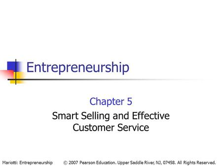 © 2007 Pearson Education. Upper Saddle River, NJ, 07458. All Rights Reserved.Mariotti: Entrepreneurship Entrepreneurship Chapter 5 Smart Selling and Effective.