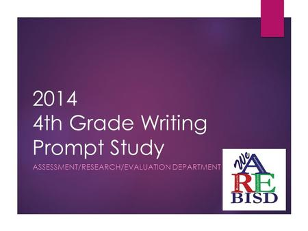 2014 4th Grade Writing Prompt Study ASSESSMENT/RESEARCH/EVALUATION DEPARTMENT.