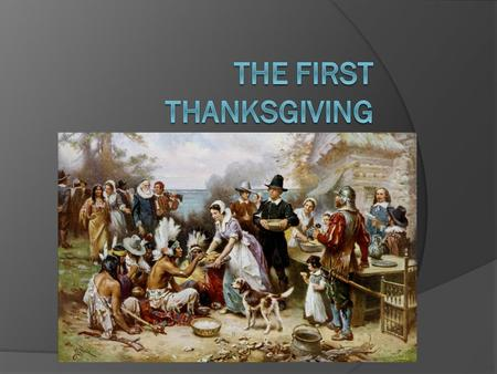 The first thanksgiving The reasons for celebrating the First Harvest  The celebration is called :Thanksgiving  The Governor William Bradford proclaimed.