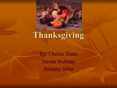 1 Thanksgiving By: Chelsie Slater Steven Holliday Brittany Allen.