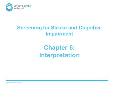 Screening for Stroke and Cognitive Impairment Chapter 6: Interpretation.