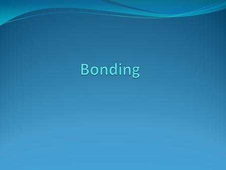 Bond Energy Bond Energy (BE): The energy required to break a bond. Bond Energy is important, bonds will be created if it allows the system (two or more.
