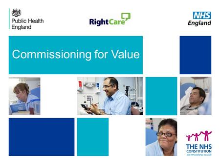 Commissioning for Value. Five Key Ingredients: 1.Clinical Leadership 2.Indicative Data 3.Clinical Engagement 4.Evidential Data 5.Effective processes 1.
