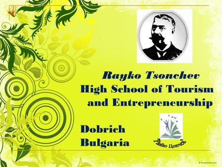 Rayko Tsonchev High School of Tourism and Entrepreneurship Dobrich Bulgaria.